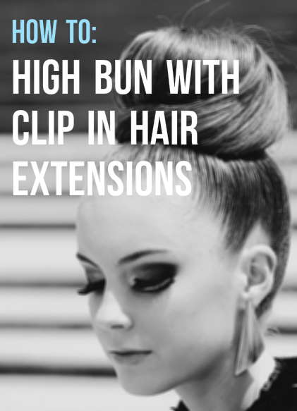 how to high bun with clip in hair extensions