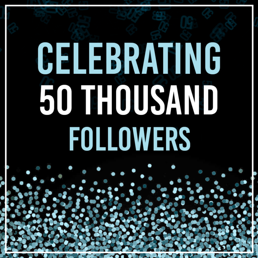 CELEBRATING 50 THOUSAND FOLLOWERS