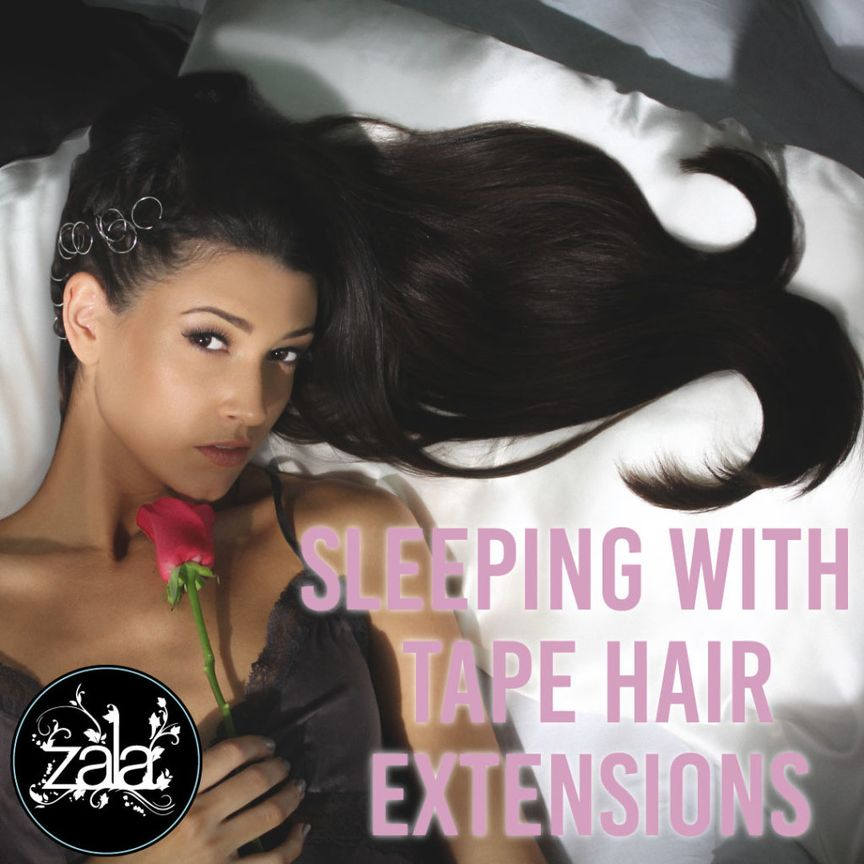 Sleeping with tape hair extensions