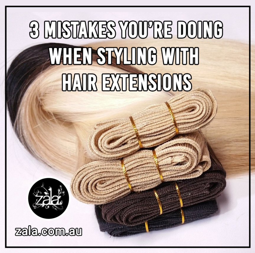 zala 3 mistakes when styling with hair extensions