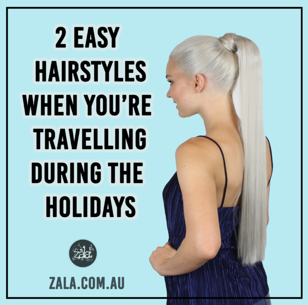 zala hair 2 easy haistyles when you're travelling during the holidays