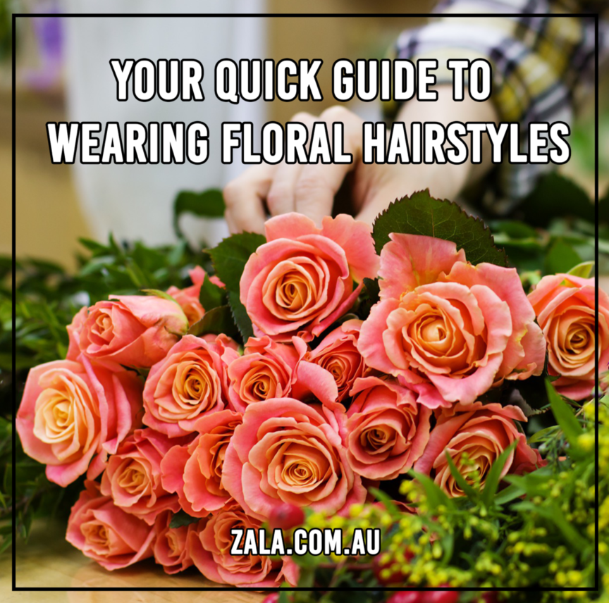 zala Your Quick Guide To Wearing Floral Hairstyles