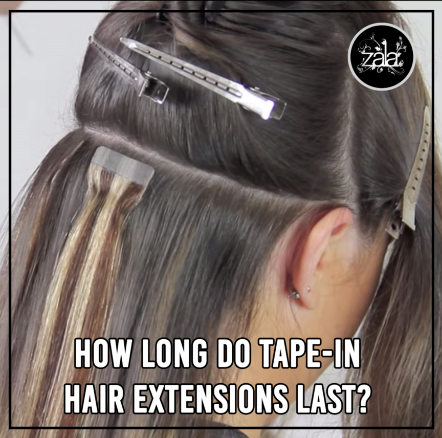 zala how long do tape-in hair extensions last