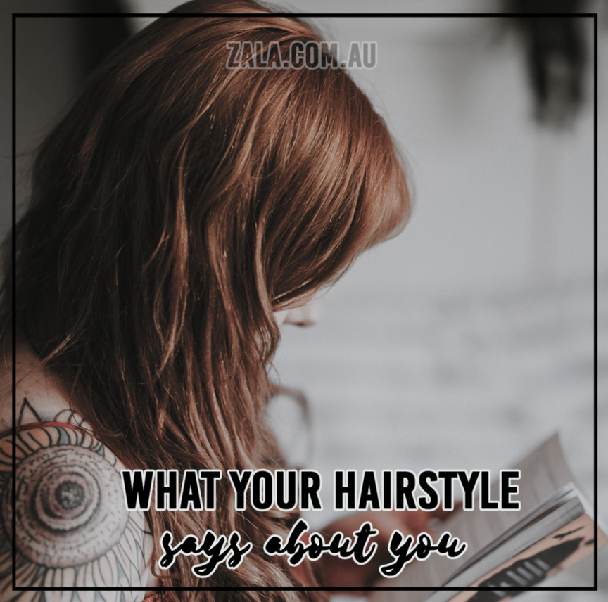 zala hairstyle says about you